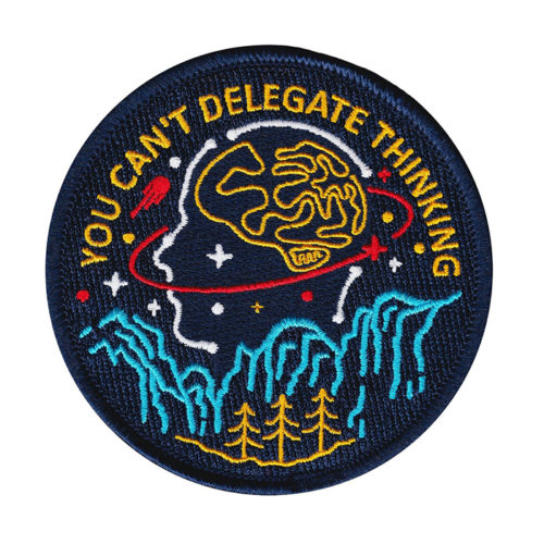 """""""You Can't Delegate Thinking"""" Science Embroidered Patch"""