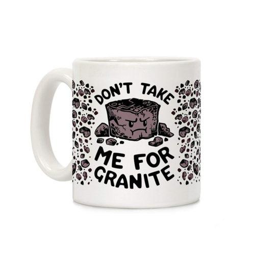 Don't Take Me For Granite 11Oz Coffee Mug