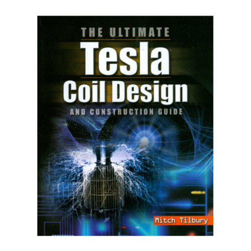 Book: The Ultimate Tesla Coil Design and Construction Guide
