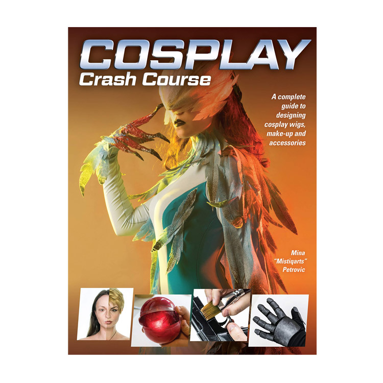 Cosplay Crash Course: A Complete Guide to Designing Cosplay Wigs, Makeup and Accessorie