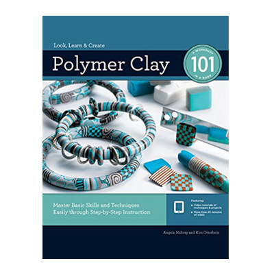 Polymer Clay 101: Master Basic Skills and Techniques
